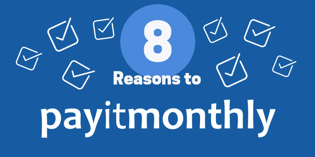 8 reasons to payitmonthly